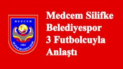 Medcem Silifke Belediyespor 3 Futbolcuyla Anlaştı